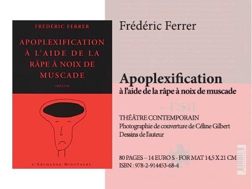 Apoplexification à l'aide de la râpe à noix de muscade | Frédéric Ferrer - Collection Théâtre